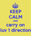 KEEP CALM AND carry on luv 1 direction - Personalised Poster large
