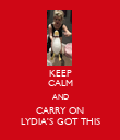 KEEP CALM AND CARRY ON LYDIA'S GOT THIS - Personalised Poster large