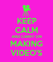 KEEP CALM AND CARRY ON MAKING VIDEO'S - Personalised Poster large
