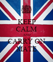 KEEP CALM AND CARRY ON MATE - Personalised Poster large