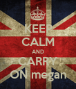 KEEP CALM AND CARRY ON megan - Personalised Poster large
