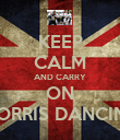 KEEP CALM AND CARRY ON MORRIS DANCING - Personalised Poster large