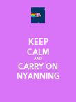 KEEP CALM AND CARRY ON NYANNING - Personalised Poster large