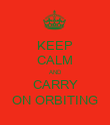 KEEP CALM AND CARRY ON ORBITING - Personalised Poster large