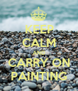 KEEP CALM AND CARRY ON PAINTING - Personalised Poster large