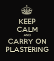 KEEP CALM AND CARRY ON PLASTERING - Personalised Poster large