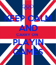 KEEP CALM AND CARRY ON   PLAYIN GAMES - Personalised Poster large