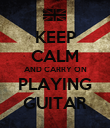 KEEP CALM AND CARRY ON PLAYING GUITAR - Personalised Poster large