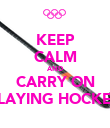 KEEP CALM AND CARRY ON PLAYING HOCKEY - Personalised Poster large