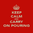 KEEP CALM AND CARRY ON POURING - Personalised Poster large