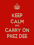 KEEP CALM AND CARRY ON PREZ DEE - Personalised Poster large
