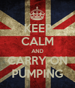KEEP CALM AND CARRY ON PUMPING - Personalised Poster large