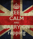 KEEP CALM AND CARRY ON rapping - Personalised Poster large
