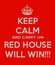 KEEP CALM AND CARRY ON RED HOUSE WILL WIN!!! - Personalised Poster large