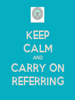 KEEP CALM AND CARRY ON REFERRING - Personalised Poster large