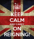 KEEP CALM AND CARRY ON REIGNING! - Personalised Poster large