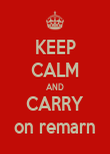 KEEP CALM AND CARRY on remarn - Personalised Poster large