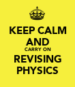 KEEP CALM AND CARRY ON REVISING PHYSICS - Personalised Poster large