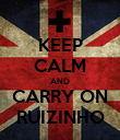 KEEP CALM AND CARRY ON RUIZINHO - Personalised Poster large