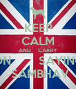 KEEP CALM AND     CARRY ON        SAYING  SAMBHAV - Personalised Poster large