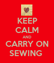 KEEP CALM AND CARRY ON SEWING  - Personalised Poster large