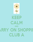 KEEP CALM AND CARRY ON SHOPPING CLUB A - Personalised Poster large