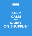 KEEP CALM AND CARRY ON SHUFFLIN' - Personalised Poster large