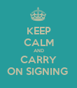 KEEP CALM AND CARRY ON SIGNING  - Personalised Poster large