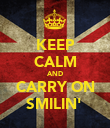 KEEP CALM AND CARRY ON SMILIN'  - Personalised Poster large