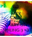 KEEP CALM AND CARRY ON SMILING :) <3 - Personalised Poster large