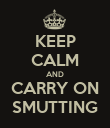 KEEP CALM AND CARRY ON SMUTTING - Personalised Poster large