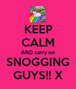 KEEP CALM AND carry on SNOGGING GUYS!! X - Personalised Poster large