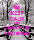 KEEP CALM AND CARRY ON SNOWING - Personalised Poster large