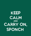 KEEP CALM AND CARRY ON, SPONCH  - Personalised Poster large
