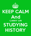 KEEP CALM And CARRY ON STUDYING HISTORY - Personalised Poster large