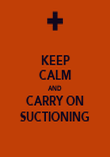 KEEP CALM AND CARRY ON SUCTIONING - Personalised Poster large