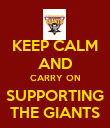 KEEP CALM AND CARRY ON SUPPORTING THE GIANTS - Personalised Poster small