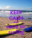 KEEP CALM AND carry on surfing - Personalised Poster large