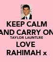 KEEP CALM AND CARRY ON TAYLOR LAUNTLRE LOVE  RAHIMAH x - Personalised Poster large