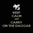KEEP CALM AND CARRY ON THE DAGGAR - Personalised Poster large