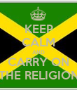 KEEP CALM AND CARRY ON THE RELIGION - Personalised Poster small