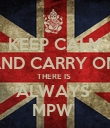 KEEP CALM AND CARRY ON  THERE IS  ALWAYS  MPW  - Personalised Poster large