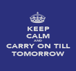 KEEP CALM AND CARRY ON TILL TOMORROW - Personalised Poster large