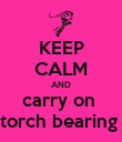 KEEP CALM AND carry on  torch bearing  - Personalised Poster large