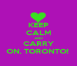 KEEP CALM AND CARRY ON, TORONTO!  - Personalised Poster large