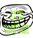 KEEP CALM AND CARRY ON TROLLING - Personalised Poster large
