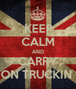 KEEP CALM AND CARRY ON TRUCKIN  - Personalised Poster large