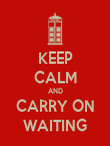 KEEP CALM AND CARRY ON WAITING - Personalised Poster large