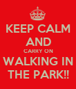 KEEP CALM AND CARRY ON WALKING IN THE PARK!! - Personalised Poster large