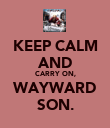 KEEP CALM AND CARRY ON, WAYWARD SON. - Personalised Poster large